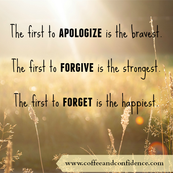 apologize, forgive, forget, happy, strong, brave, friend, relationship