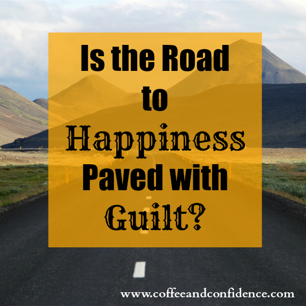 guilt, purpose, happiness, happy, passion, boundaries, road, selfish, selfishness