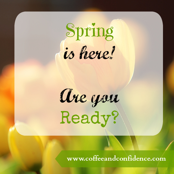 Spring is Here! Are you Ready?