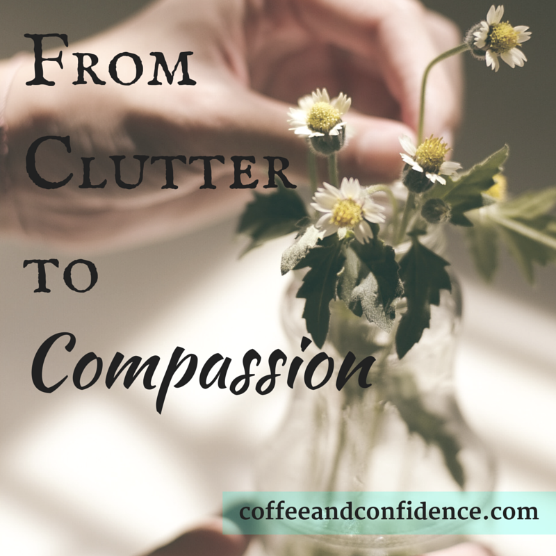From Clutter to Compassion